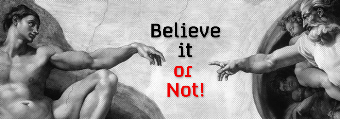Belive it or Not!