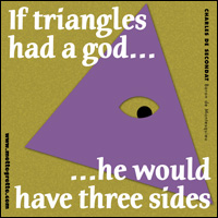 If triangles had a god he would have three sides